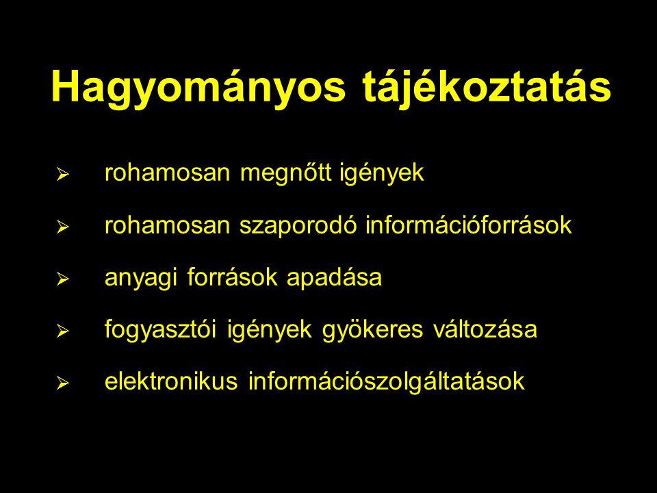 Hagyományos tájékoztatás  rohamosan megnőtt igények  rohamosan  szaporodó  információforrások  anyagi források apadása  fogyasztói igények gyökeres változása  elektronikus információszolgáltatások