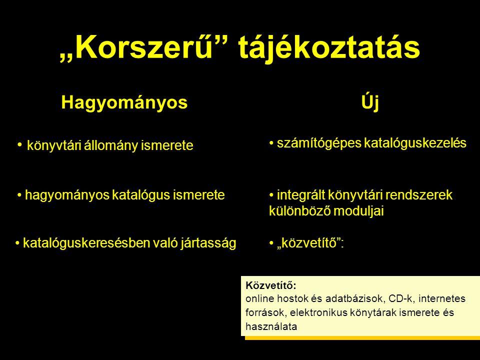"""""""Korszerű tájékoztatás Közvetítő: online hostok és adatbázisok, CD-k, internetes források, elektronikus könytárak ismerete és használata Közvetítő: online hostok és adatbázisok, CD-k, internetes források, elektronikus könytárak ismerete és használata HagyományosÚj könyvtári állomány ismerete hagyományos katalógus ismerete katalóguskeresésben való jártasság számítógépes katalóguskezelés integrált könyvtári rendszerek különböző moduljai """"közvetítő :"""