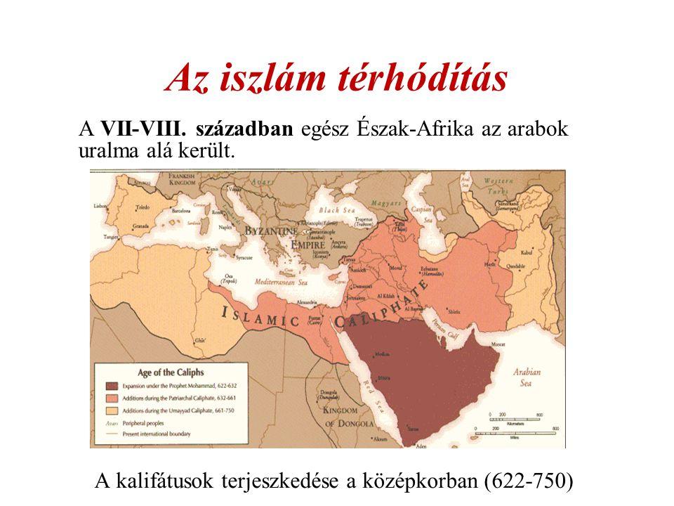 Az iszlám térhódítás A VII-VIII.században egész Észak-Afrika az arabok uralma alá került.