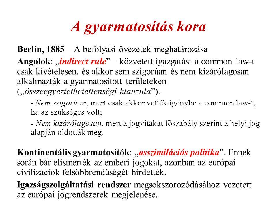 """A gyarmatosítás kora Berlin, 1885 – A befolyási övezetek meghatározása Angolok: """"indirect rule – közvetett igazgatás: a common law-t csak kivételesen, és akkor sem szigorúan és nem kizárólagosan alkalmazták a gyarmatosított területeken (""""összeegyeztethetetlenségi klauzula )."""