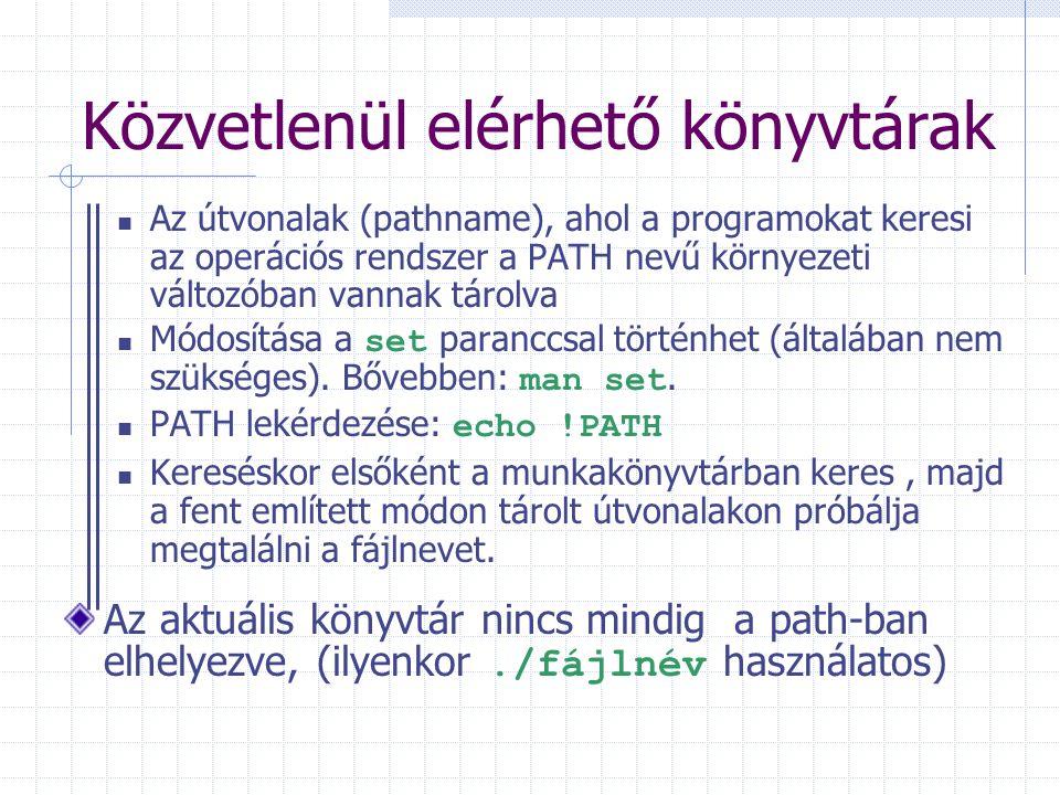 Közvetlenül elérhető könyvtárak Az útvonalak (pathname), ahol a programokat keresi az operációs rendszer a PATH nevű környezeti változóban vannak tárolva Módosítása a set paranccsal történhet (általában nem szükséges).