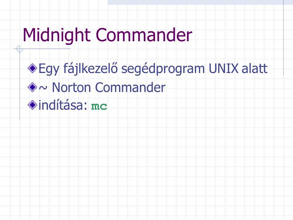 Midnight Commander Egy fájlkezelő segédprogram UNIX alatt ~ Norton Commander indítása: mc