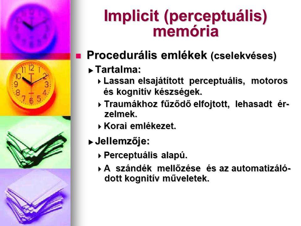 Implicit (perceptuális) memória Procedurális emlékek (cselekvéses) Procedurális emlékek (cselekvéses)  Tartalma:  Tartalma:  Lassan elsajátított pe