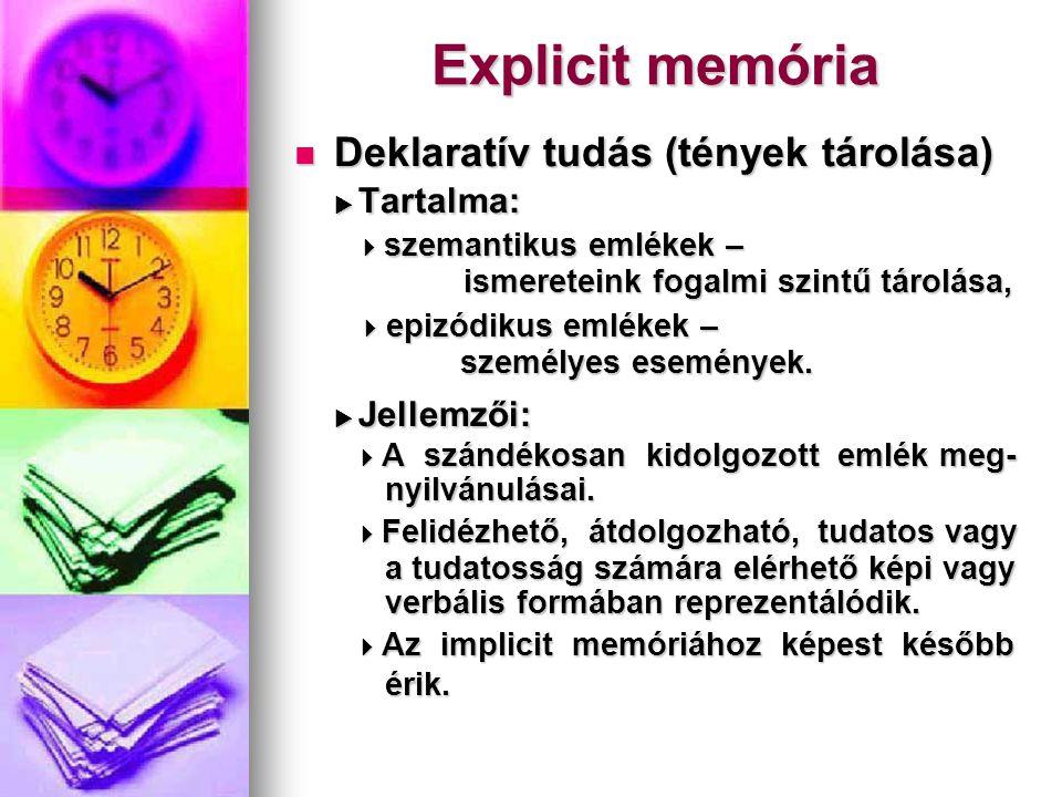 Explicit memória Deklaratív tudás (tények tárolása) Deklaratív tudás (tények tárolása)  Tartalma:  szemantikus emlékek –  szemantikus emlékek – ism