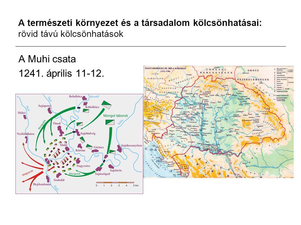 A természeti környezet és a társadalom kölcsönhatásai: rövid távú kölcsönhatások A Muhi csata 1241.
