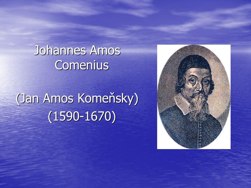 Johannes Amos Comenius (Jan Amos Komeňsky) (1590-1670)