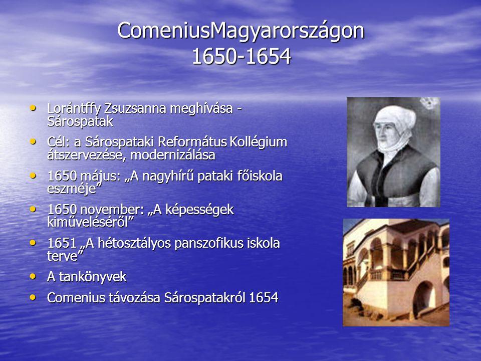 ComeniusMagyarországon 1650-1654 Lorántffy Zsuzsanna meghívása - Sárospatak Lorántffy Zsuzsanna meghívása - Sárospatak Cél: a Sárospataki Református K