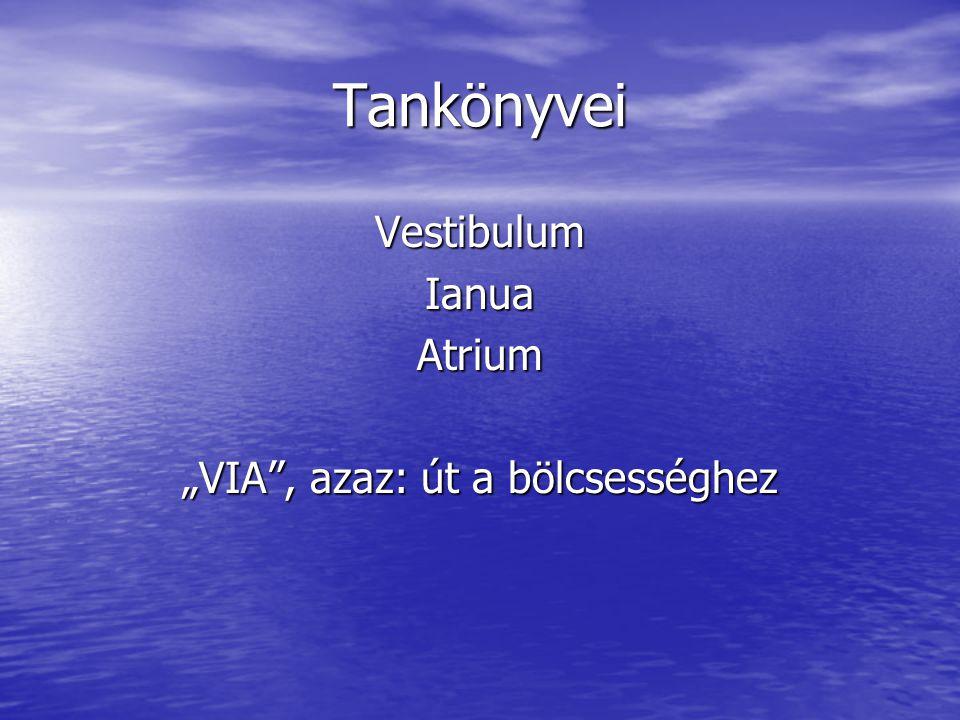 """Tankönyvei VestibulumIanuaAtrium """"VIA"""", azaz: út a bölcsességhez"""