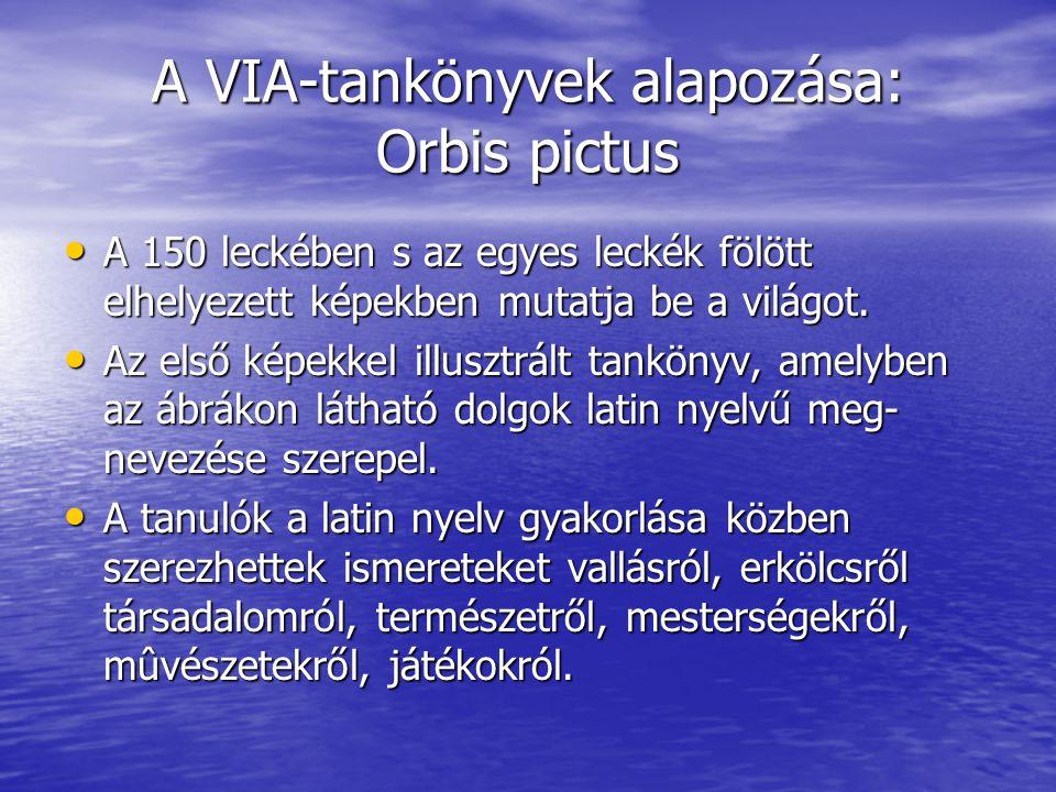 A VIA-tankönyvek alapozása: Orbis pictus A 150 leckében s az egyes leckék fölött elhelyezett képekben mutatja be a világot. A 150 leckében s az egyes