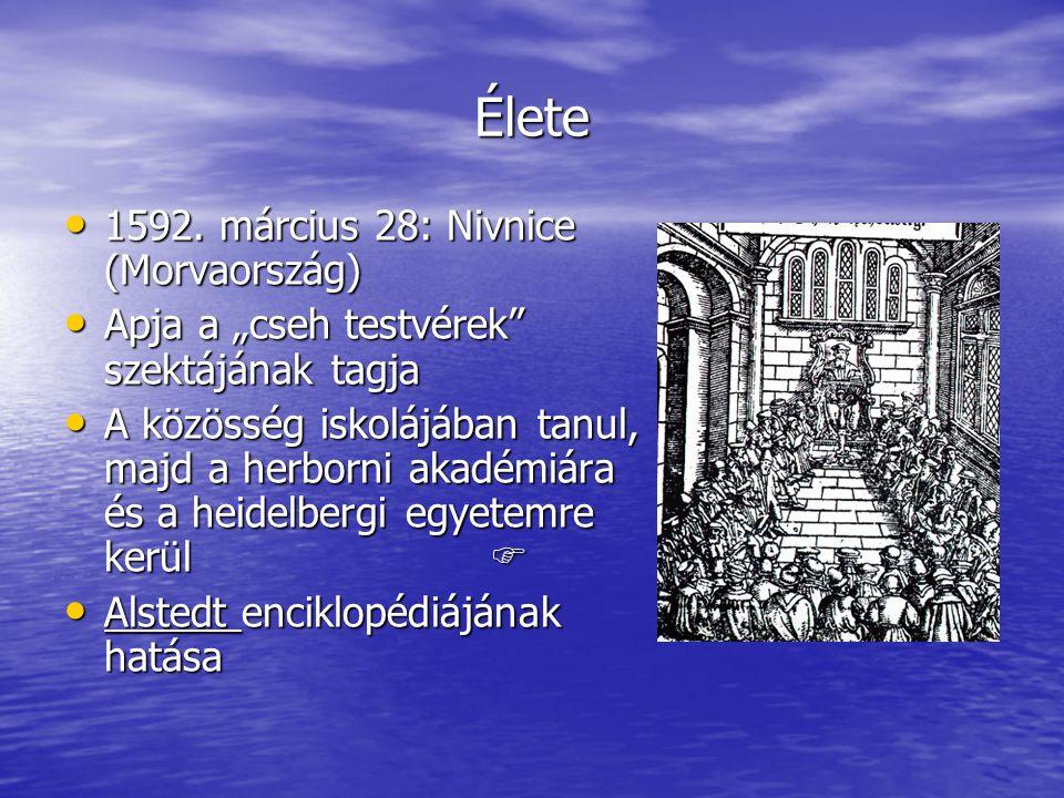 """Élete 1592. március 28: Nivnice (Morvaország) 1592. március 28: Nivnice (Morvaország) Apja a """"cseh testvérek"""" szektájának tagja Apja a """"cseh testvérek"""