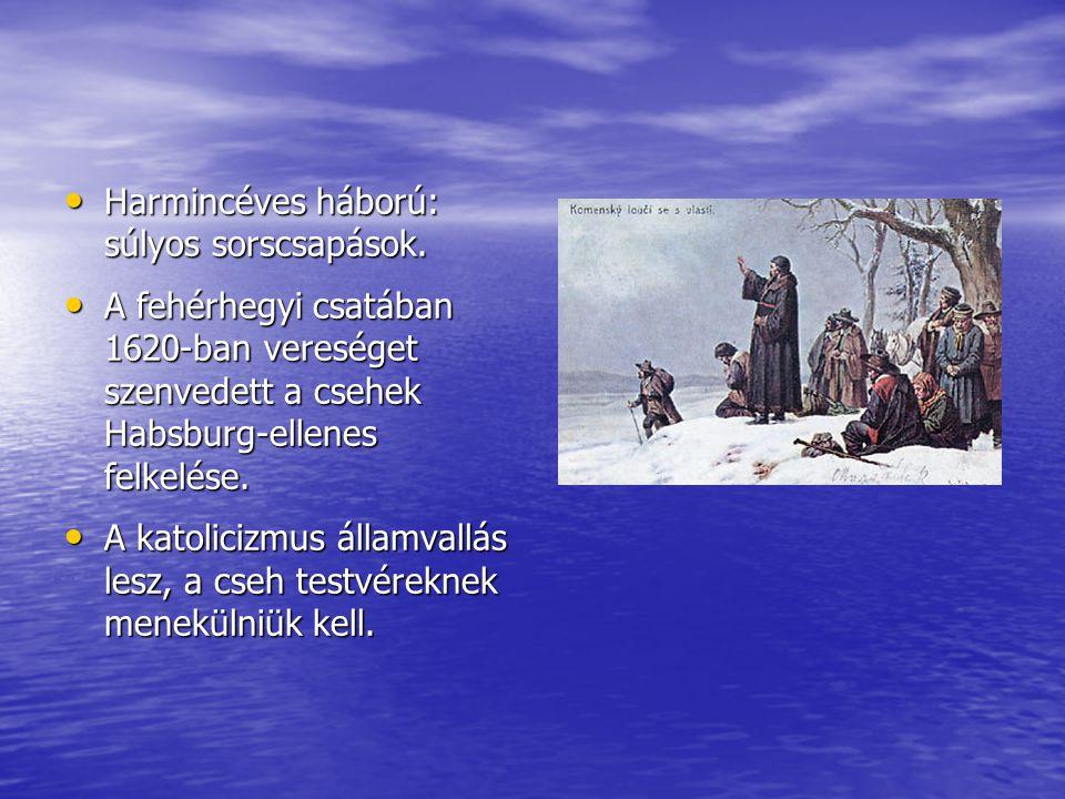 Harmincéves háború: súlyos sorscsapások. Harmincéves háború: súlyos sorscsapások. A fehérhegyi csatában 1620-ban vereséget szenvedett a csehek Habsbur