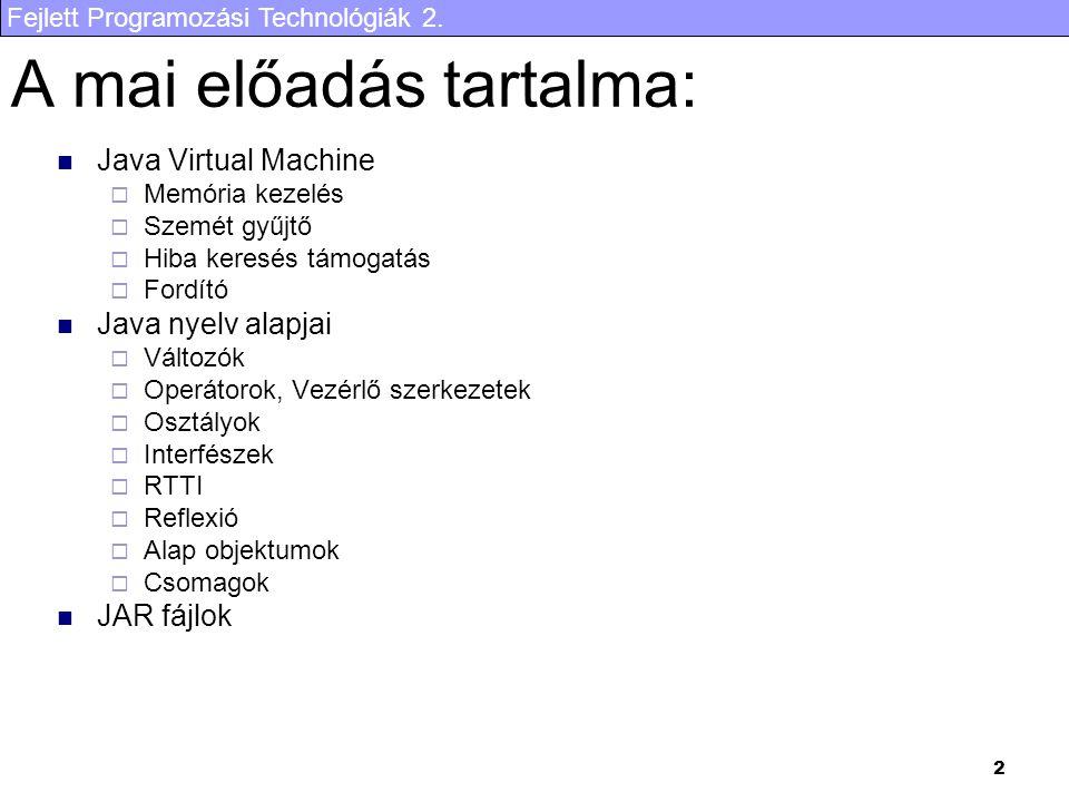 Fejlett Programozási Technológiák 2. 2 A mai előadás tartalma: Java Virtual Machine  Memória kezelés  Szemét gyűjtő  Hiba keresés támogatás  Fordí