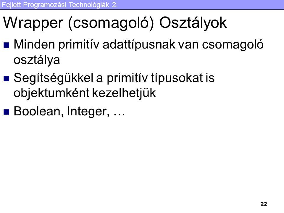 Fejlett Programozási Technológiák 2. 22 Wrapper (csomagoló) Osztályok Minden primitív adattípusnak van csomagoló osztálya Segítségükkel a primitív típ