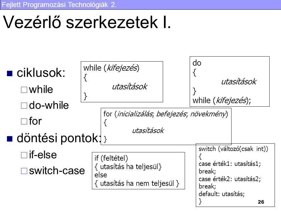 Fejlett Programozási Technológiák 2. 26 Vezérlő szerkezetek I. ciklusok:  while  do-while  for döntési pontok:  if-else  switch-case while (kifej