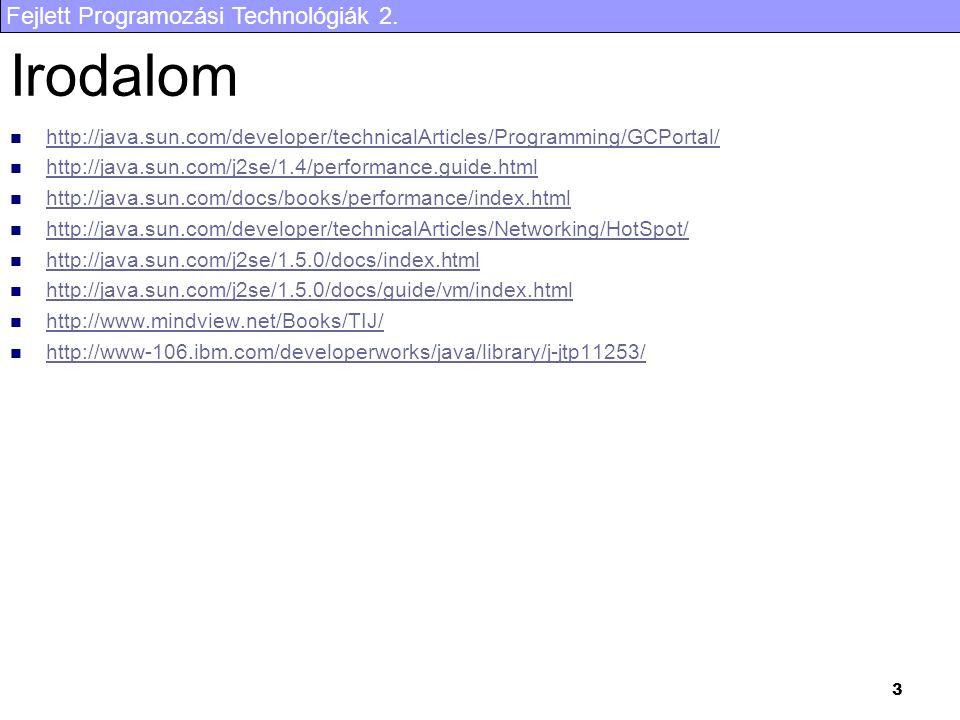 Fejlett Programozási Technológiák 2. 3 Irodalom http://java.sun.com/developer/technicalArticles/Programming/GCPortal/ http://java.sun.com/j2se/1.4/per