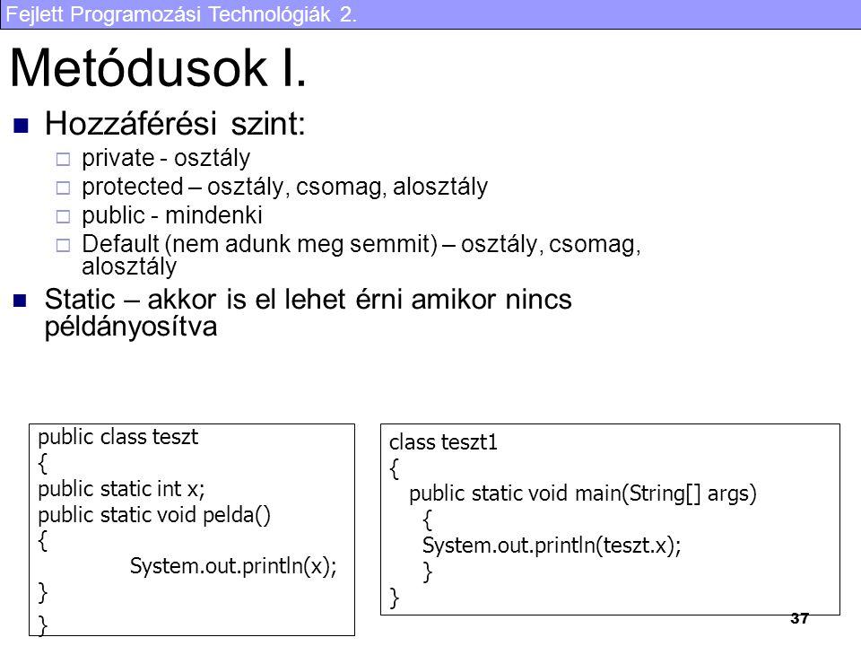 Fejlett Programozási Technológiák 2. 37 Metódusok I. Hozzáférési szint:  private - osztály  protected – osztály, csomag, alosztály  public - minden