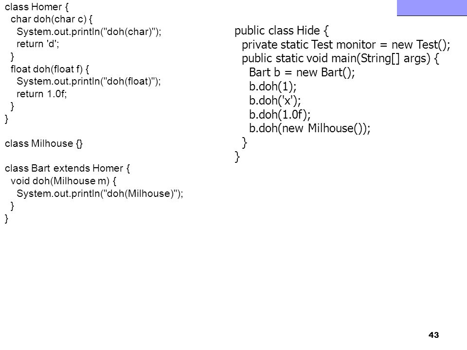 Fejlett Programozási Technológiák 2. 43 class Homer { char doh(char c) { System.out.println(