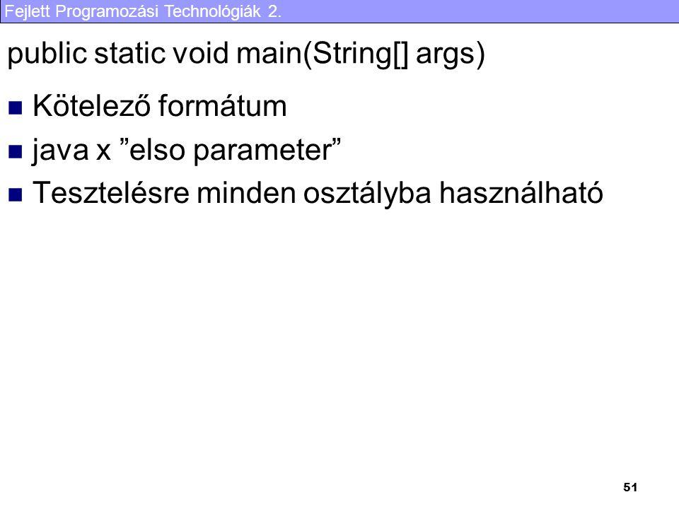 """Fejlett Programozási Technológiák 2. 51 public static void main(String[] args) Kötelező formátum java x """"elso parameter"""" Tesztelésre minden osztályba"""