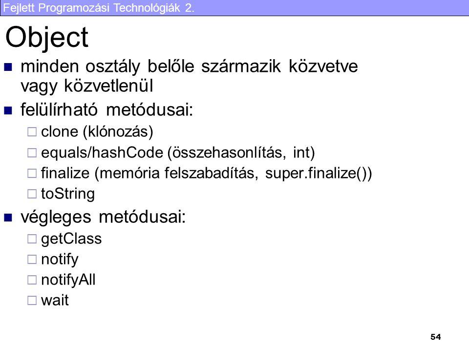 Fejlett Programozási Technológiák 2. 54 Object minden osztály belőle származik közvetve vagy közvetlenül felülírható metódusai:  clone (klónozás)  e