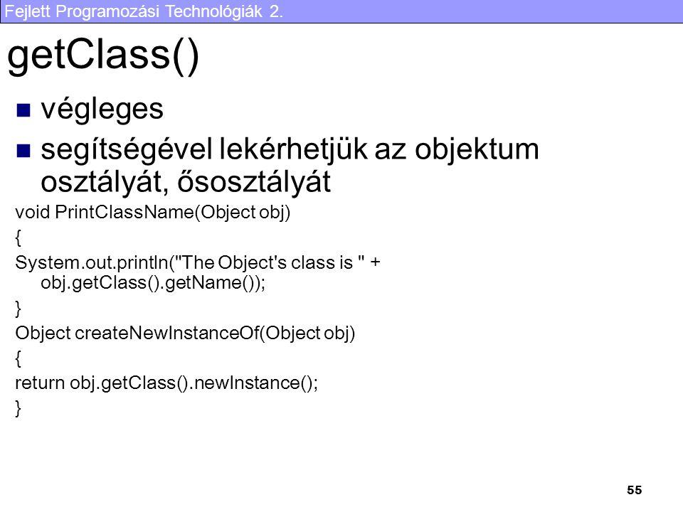 Fejlett Programozási Technológiák 2. 55 getClass() végleges segítségével lekérhetjük az objektum osztályát, ősosztályát void PrintClassName(Object obj