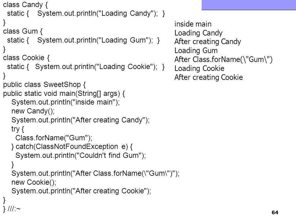 Fejlett Programozási Technológiák 2. 64 class Candy { static { System.out.println(