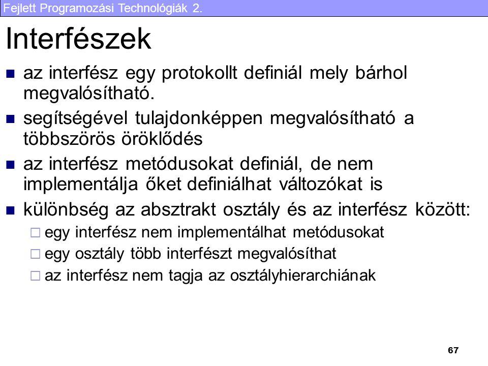 Fejlett Programozási Technológiák 2. 67 Interfészek az interfész egy protokollt definiál mely bárhol megvalósítható. segítségével tulajdonképpen megva