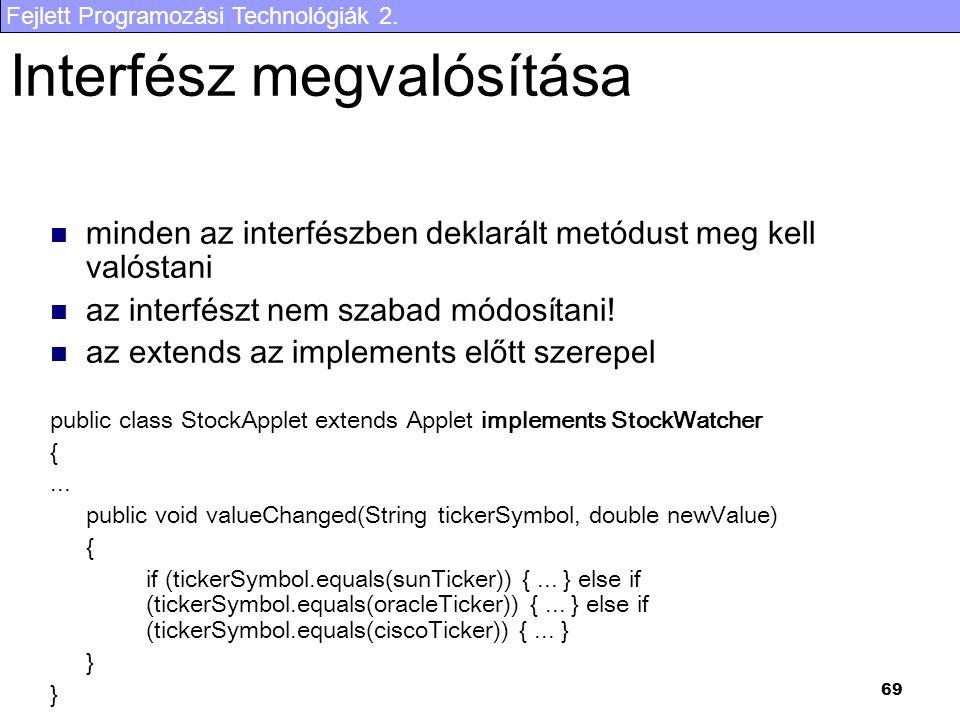 Fejlett Programozási Technológiák 2. 69 Interfész megvalósítása minden az interfészben deklarált metódust meg kell valóstani az interfészt nem szabad