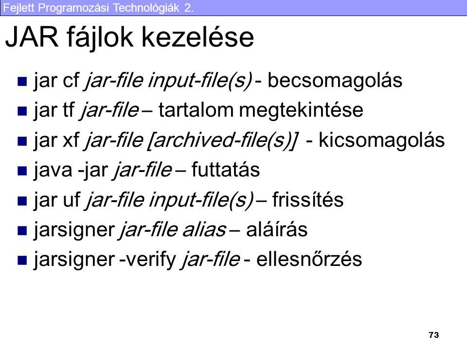 Fejlett Programozási Technológiák 2. 73 JAR fájlok kezelése jar cf jar-file input-file(s) - becsomagolás jar tf jar-file – tartalom megtekintése jar x