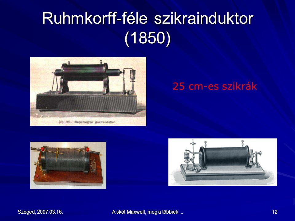 Szeged, 2007.03.16. A skót Maxwell, meg a többiek... 11 Daniel Henry Ruhmkorff (német) (1803 -1877) A szikrainduktor megkonstruálása 1850-ben
