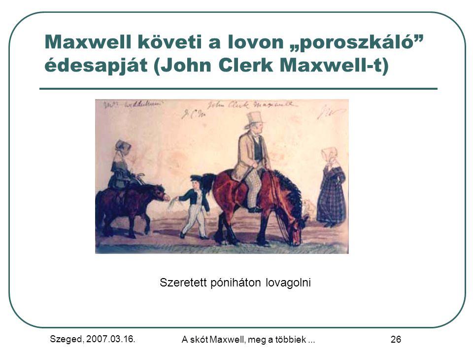 """Szeged, 2007.03.16. A skót Maxwell, meg a többiek... 25 6 - 10 éves korában, 1837- 1841 táján """"Kedden és tegnap is egy teknőben csónakáztunk. Javulunk"""