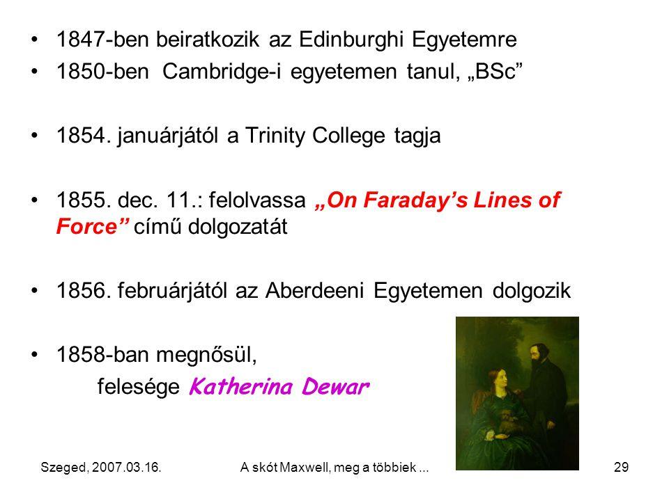"""Szeged, 2007.03.16.A skót Maxwell, meg a többiek...28 14 éves korában közlik """"A több fókusszal rendelkező oválisok leírása"""" c. dolgozatát"""