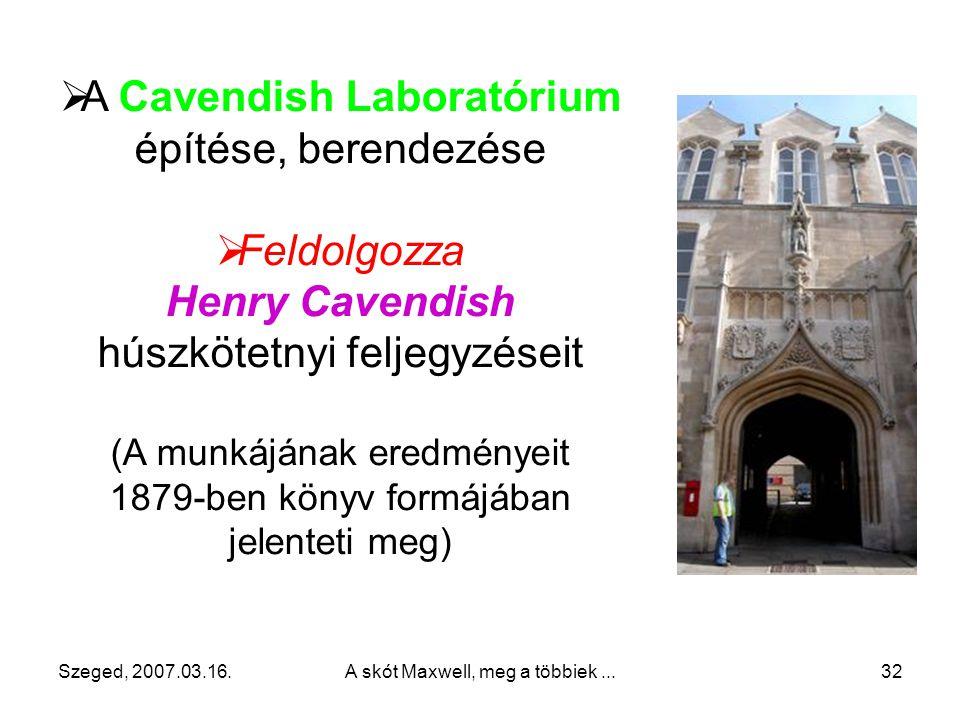 Szeged, 2007.03.16.A skót Maxwell, meg a többiek...31 1865-ben lemond tanszékéről, Glenlairbe megy vissza 1871-ben a Cambridge-i Egyetem Kísérleti Fiz