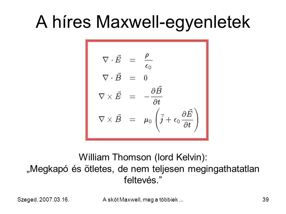 Szeged, 2007.03.16.A skót Maxwell, meg a többiek...38 Maxwell ezért abból indul ki, hogy az elektromos rezgéseket és a fényhullámokat ugyanaz a közeg