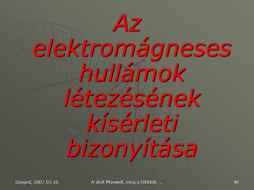 """Szeged, 2007.03.16.A skót Maxwell, meg a többiek...39 A híres Maxwell-egyenletek William Thomson (lord Kelvin): """"Megkapó és ötletes, de nem teljesen m"""