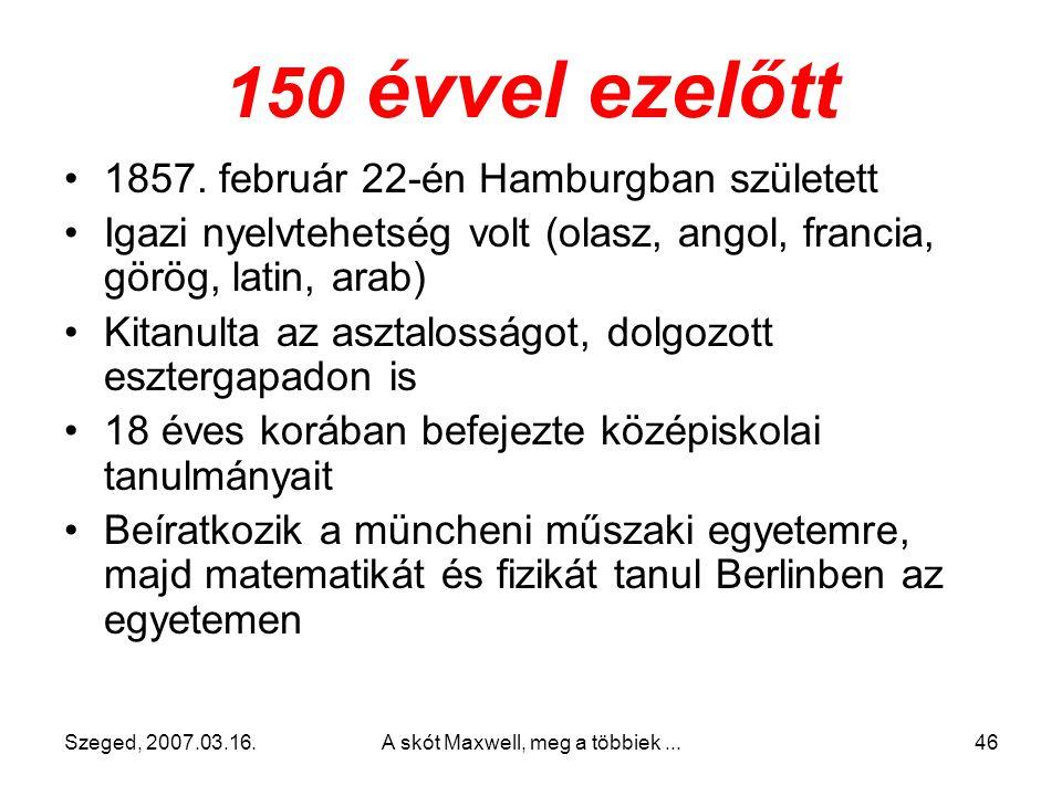 Szeged, 2007.03.16.A skót Maxwell, meg a többiek...45 Életéről pár szóban