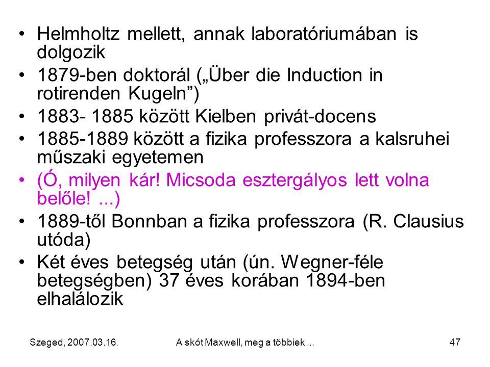 Szeged, 2007.03.16.A skót Maxwell, meg a többiek...46 150 évvel ezelőtt 1857. február 22-én Hamburgban született Igazi nyelvtehetség volt (olasz, ango