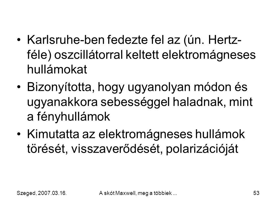 Szeged, 2007.03.16.A skót Maxwell, meg a többiek...52 Hertz kísérleti eszközei