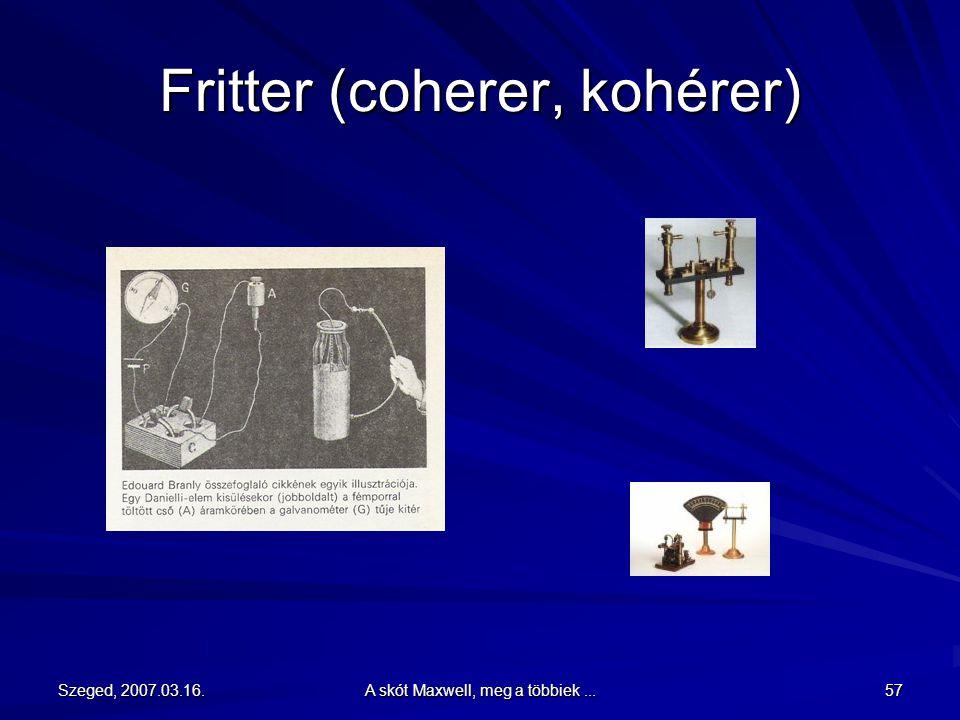 """Szeged, 2007.03.16.A skót Maxwell, meg a többiek...56 Branly erős impulzusok előállítási lehetőségeit kutatta. Eközben feltalálta a """"fritter""""-t (coher"""