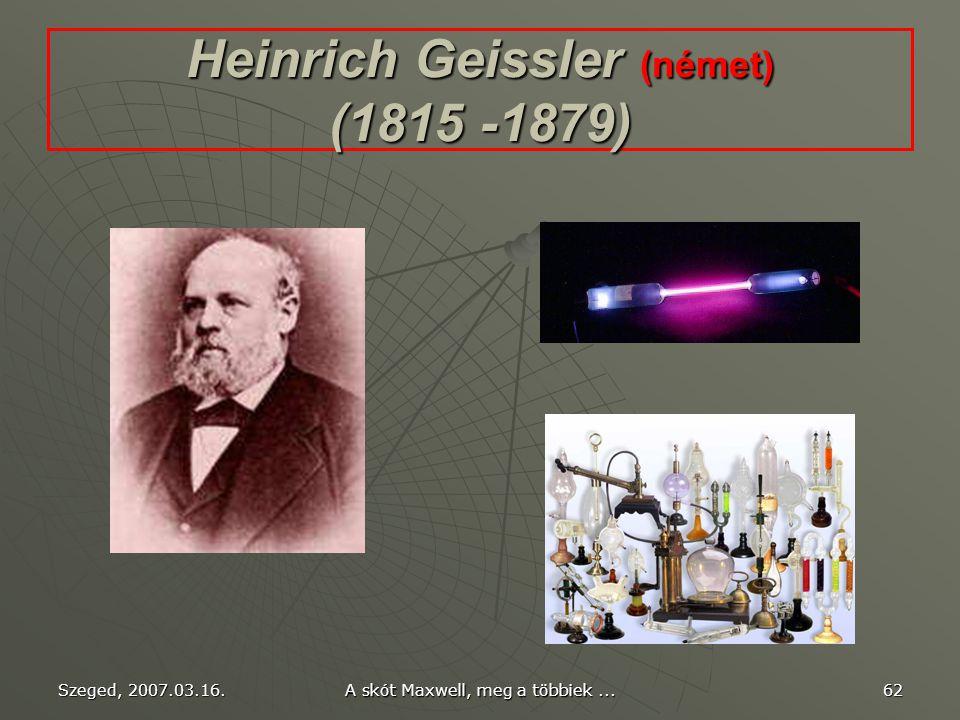 Szeged, 2007.03.16. A skót Maxwell, meg a többiek... 61 Julius Plücker (német) (1801 – 1868) 1854