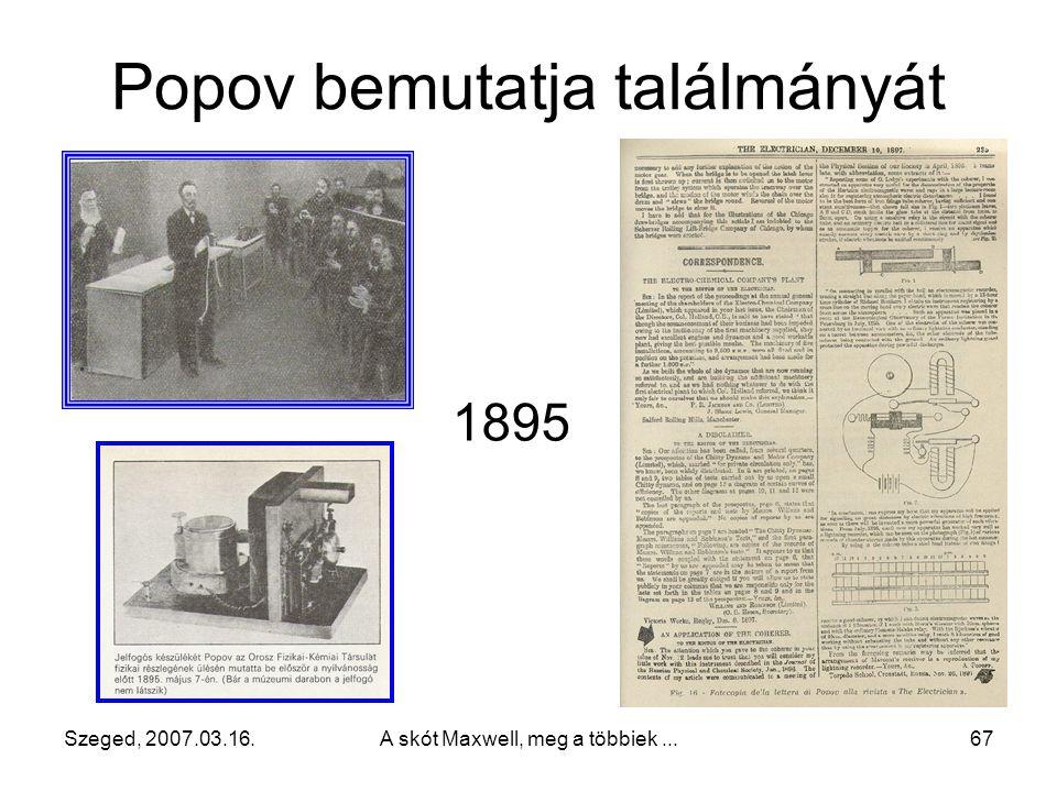 Szeged, 2007.03.16. A skót Maxwell, meg a többiek... 66 Alekszandr Sztyepanovics Popov (orosz) (1859 – 1906) 1889-ben megismétli Hertz kísérleteit