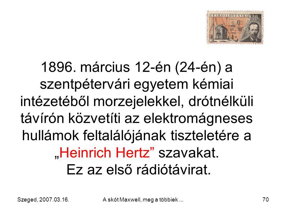 Szeged, 2007.03.16.A skót Maxwell, meg a többiek...69 1895 tavaszán a kertben végzi el kísérleteit Az adó és a vevő távolsága: –60 m → van jel (a csen