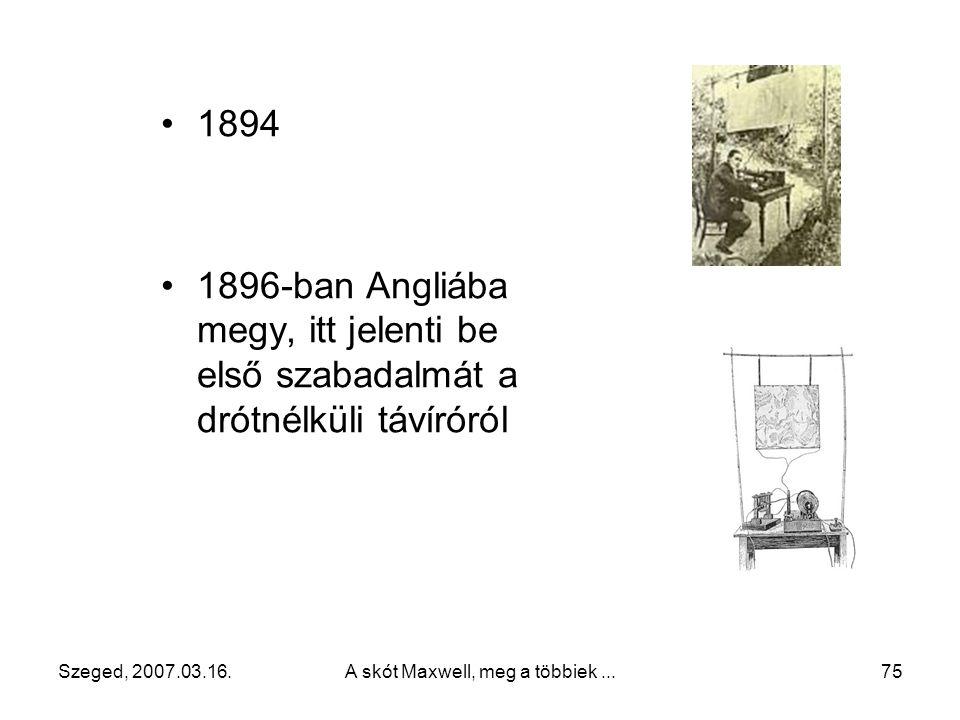 Szeged, 2007.03.16. A skót Maxwell, meg a többiek... 74 Righi-nek az elektromos hullámokról és kimutatásukról írt cikkét megismerve, Marconi a drótnél