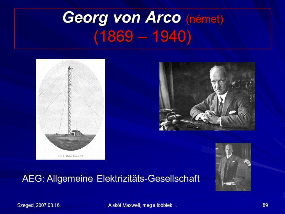 Szeged, 2007.03.16. A skót Maxwell, meg a többiek... 88 Adolf Slaby (német) (1849 – 1913) Telefunken: Gesellschaft für drahtlose Telegraphie