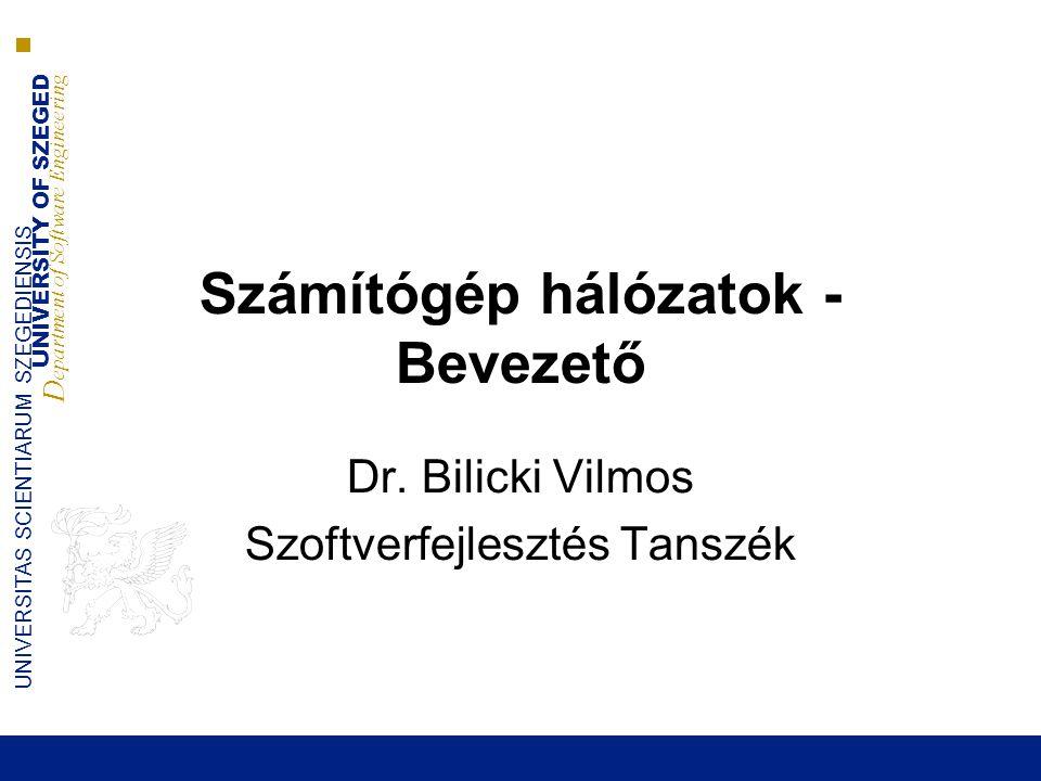 UNIVERSITY OF SZEGED D epartment of Software Engineering UNIVERSITAS SCIENTIARUM SZEGEDIENSIS Számítógép hálózatok - Bevezető Dr. Bilicki Vilmos Szoft
