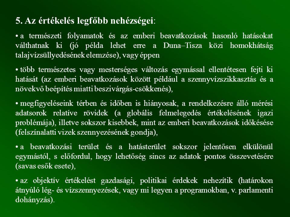 5. Az értékelés legfőbb nehézségei: a természeti folyamatok és az emberi beavatkozások hasonló hatásokat válthatnak ki (jó példa lehet erre a Duna–Tis