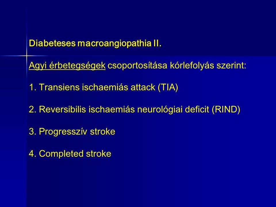 Diabeteses macroangiopathia II.Agyi érbetegségek csoportosítása kórlefolyás szerint : 1.