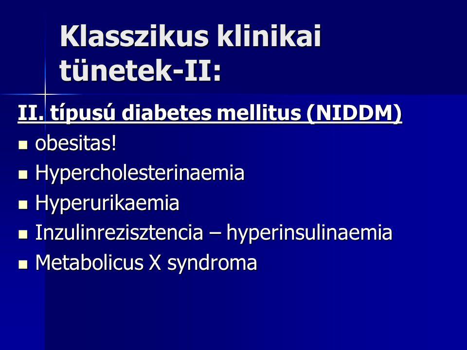 Klasszikus klinikai tünetek-II: II.típusú diabetes mellitus (NIDDM) obesitas.