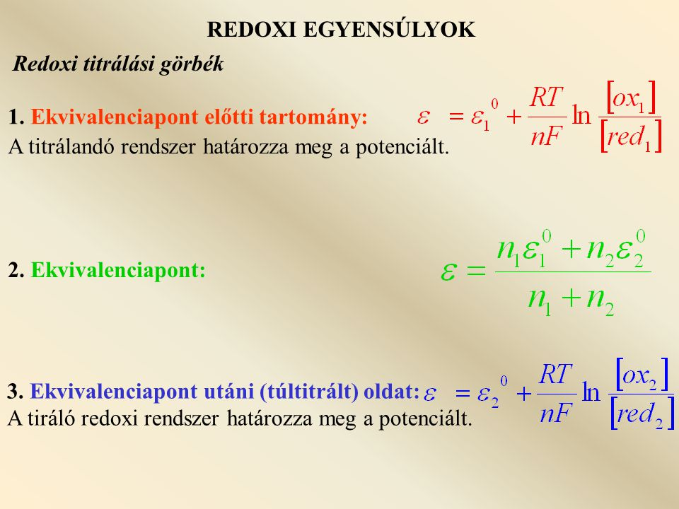 REDOXI EGYENSÚLYOK Jodometria - Redukciós mérések S x 2- meghatározása S x 2- + CN - (1% H 3 BO 3 )  (x-1)SCN - + H 2 S + HCN HCN, H 2 S kidesztillálása: SCN - + 4Br 2 + 4H 2 O = BrCN + SO 4 2- + 7Br - + 8H + Karl-Fischer féle vízmeghatározás SO 2 + I 2 + H 2 O  SO 3 + 2I - + 2H + Oldószer: vízmentes CH 3 OH, a víz nem közeg, hanem reakciópartner.