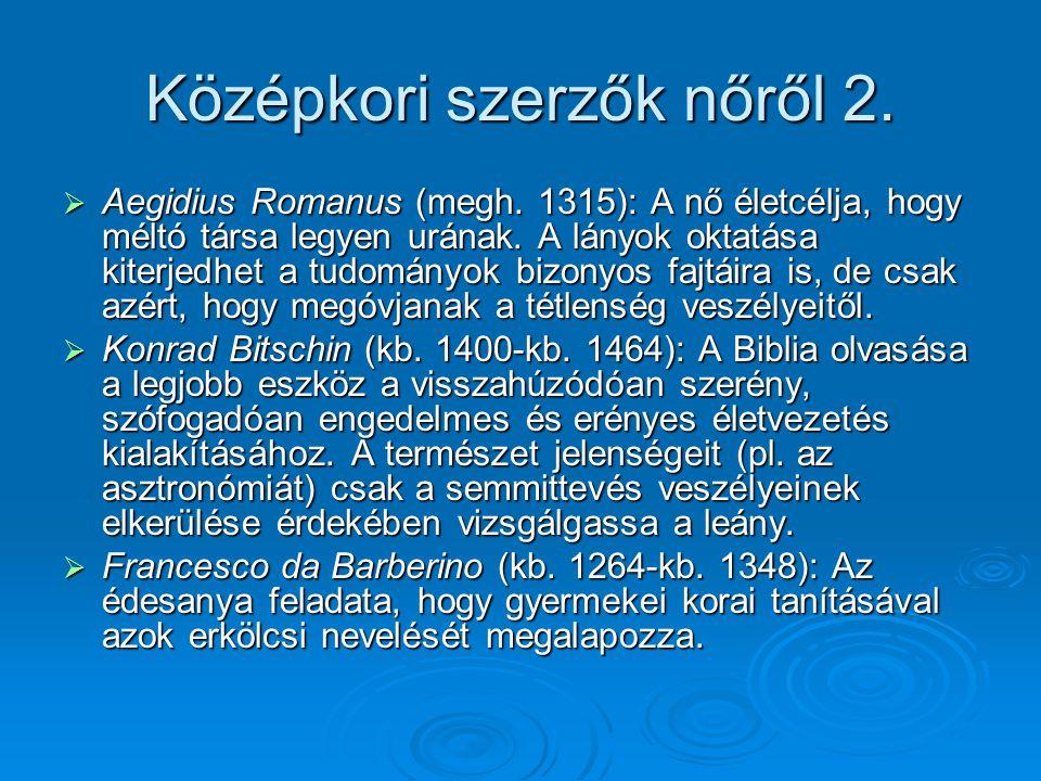 Középkori szerzők nőről 2.  Aegidius Romanus (megh. 1315): A nő életcélja, hogy méltó társa legyen urának. A lányok oktatása kiterjedhet a tudományok