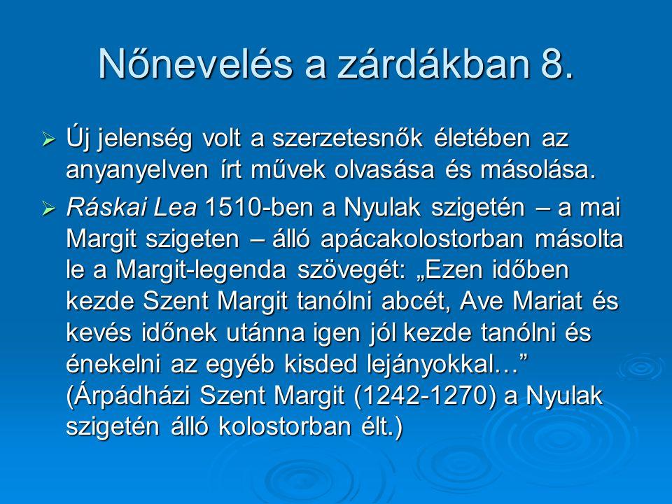 Nőnevelés a zárdákban 8.  Új jelenség volt a szerzetesnők életében az anyanyelven írt művek olvasása és másolása.  Ráskai Lea 1510-ben a Nyulak szig